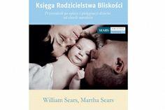 """""""Księga rodzicielstwa bliskości"""" William i Martha Sears"""