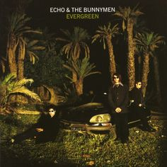 Nothing Lasts Forever by Echo And The Bunnymen - Evergreen