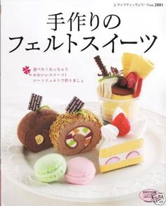 HANDMADE FELT SWEETS - Japanese Craft Book