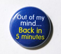 Out of My Mind - 1 inch Button, Pin or Magnet on Etsy