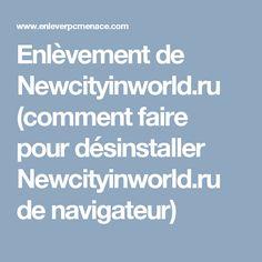 Enlèvement de Newcityinworld.ru (comment faire pour désinstaller Newcityinworld.ru de navigateur)