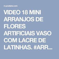 VIDEO 18 MINI ARRANJOS DE FLORES ARTIFICIAIS  VASO COM LACRE DE LATINHAS. #ARRANJO DE FLORES - YouTube