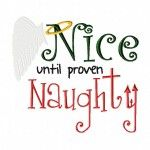 Nice Until Proven Naughty Machine Embroidery Design