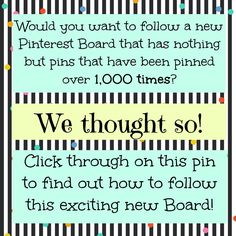 Follow a new pinterest board that has nothing but pins that have been pinned over 1,000 times!