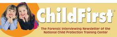 The National Child Protection Training Center is pleased to announce a quarterly forensic interviewing newsletter entitled ChildFirst.