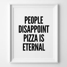 Pizza is eternal. Love quotes, Quotes to live by.