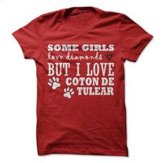 Some girls love diamonds but I love COTON DE TULEAR - v2015 - #awesome t shirts #men t shirts. GET YOURS => https://www.sunfrog.com/Pets/Some-girls-love-diamonds-but-I-love-COTON-DE-TULEAR--v2015-Ladies.html?60505