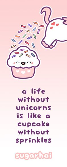 Cute unicorn quote from sugarhai: A life without unicorns is like a cupcake without sprinkles.