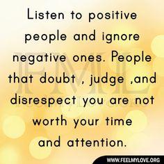 Listen to positive.