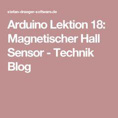 Arduino Lektion 18: Magnetischer Hall Sensor - Technik Blog