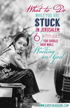 What to Do While You are Stuck in Jerusalem: Six Attitudes You Should Have While Waiting on God