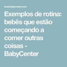 Exemplos de rotina: bebês que estão começando a comer outras coisas - BabyCenter