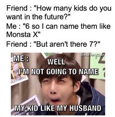 XD, well I could always name a 7th kid Wonho Jr.