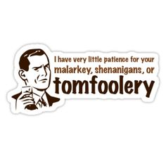 Tomfoolery-one of my favorite words, for some reason.