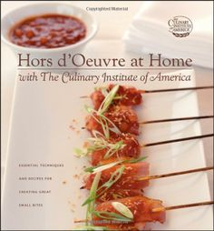 Hors d'Oeuvre at Home with The Culinary Institute of America: The Culinary Institute of America, Ben Fink: 9780764595622: Amazon.com: Books