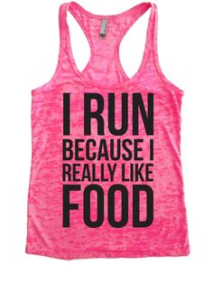 I Run Because I Really Like Food - Burnout Tank Top - Choose Shirt Color w/ Black Ink - Funny Workout Shirts Women's on Etsy Funny Workout Shirts, Workout Vest, Black And White Shirt, Black Tank Tops, White Tank, Black White, Neon Pink Shirts, Colorful Shirts, Running Tank Tops