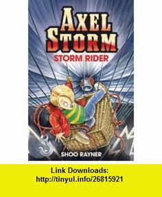 Storm Rider (Axel Storm) (9781408302651) Shoo Rayner , ISBN-10: 1408302659  , ISBN-13: 978-1408302651 ,  , tutorials , pdf , ebook , torrent , downloads , rapidshare , filesonic , hotfile , megaupload , fileserve