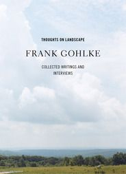 Thoughts on Landscape:   Collected Writings and Interviews by Frank Gohlke