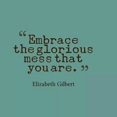 Embrace your mess