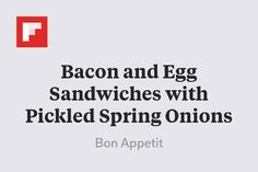 Bacon And Egg Sandwich, Egg Sandwiches, Spring Onion Recipes, Quick Pickled Onions, Bon Appetit, Brunch, Eggs, Egg Salad Sandwiches, Egg