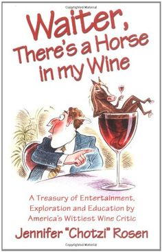 Waiter Theres a Horse in My Wine A Treasury of Entertainment Exploration and Education by Americas Wittiest Wine Critic -- Read more reviews of the product by visiting the link on the image.