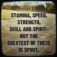 """From Gibson's daily running quotes: """"The five S's of sports training are: Stamina, Speed, Strength, Skill and Spirit; but the greatest of these is Spirit. Track Quotes, Running Quotes, Sport Quotes, Running Motivation, Fitness Motivation, Running Memes, Nike Quotes, Marathon Motivation, Running Inspiration"""