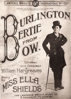 "Ella Shields was a music hall singer and male-impersonator. Her famous signature song, ""Burlington Bertie from Bow"", written by her manager and first husband, William Hargreaves, was an immediate hit."