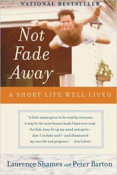 Not Fade Away: A Short Life Well Lived: Laurence Shames, Peter Barton: 9780060737313: Amazon.com: Books