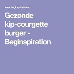 Gezonde kip-courgette burger - Beginspiration