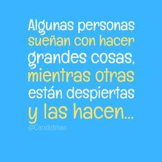 """""""Algunas personas sueñan con hacer grandes cosas, mientras otras están despiertas y las hacen..."""" #Citas #Frases @Candidman"""