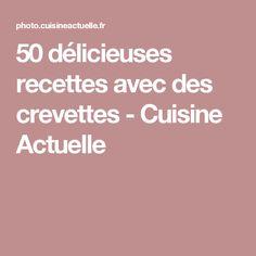 50 délicieuses recettes avec des crevettes - Cuisine Actuelle