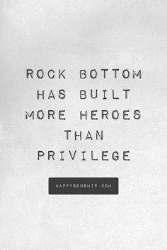 Rock Bottom Has Built More Heroes Than Privilege
