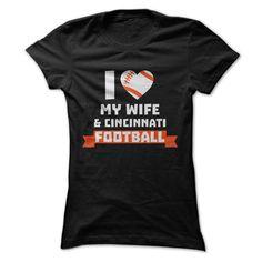 I Love My Wife & Cincinnati Football T-Shirts, Hoodies, Sweaters