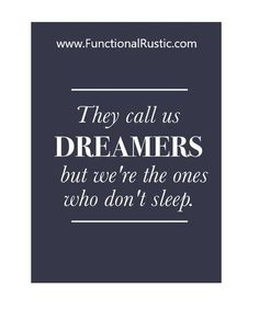 They call us dreamers but we're the ones who don't sleep. www.FunctionalRustic.com #quote #quoteoftheday #motivation #inspiration #quotes #diy #functionalrustic #homestead #rustic #pallet #pallets #rustic #handmade #craft #recovery #michigan #puremichigan #repurpose #recycle #dreamers #country #redirection #barn #strongwoman #inspirational #quotations #success #goals #inspirationalquotes #quotations #strongwomenquotes #puremichigan #recovery #sober