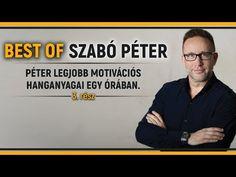 Motivációs hanganyagok egy órában Szabó Pétertől - 3. rész - YouTube Youtube, Youtube Movies