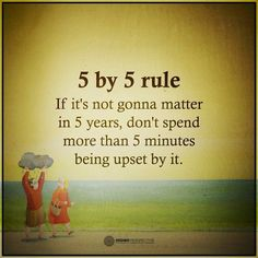 Let Go Quotes 5 by 5 Rule if it's not gonna matter in 5 years, don't spend more than 5 minutes being upset by it.