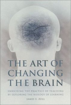 The Art of Changing the Brain: Enriching the Practice of Teaching by Exploring the Biology of Learning