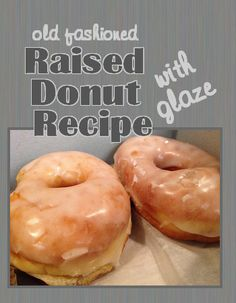 Raised Donuts Ingredients: 2 packages of yeast cup sugar cup shortening 2 eggs 1 cup scalded milk (if don't know how to make this, look here) 1 cup warm water 2 teaspoons salt 6 cups flour Donut Recipes, Dessert Recipes, Cooking Recipes, Amish Donuts Recipe, Best Glazed Donut Recipe, Icing For Donuts Recipe, Cake Donut Recipe Fried, Old Fashioned Doughnuts Recipe, Fluffy Donut Recipe