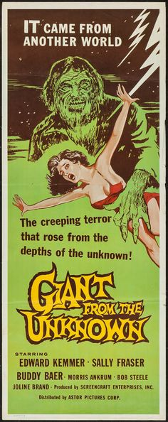 Giant from the Unknown (Astor Pictures, 1958). Horror. Starring Edward Kemmer, Sally Fraser, Buddy Baer, Morris Ankrum, Bob Steele, Oliver Blake, Joline Brand, and Billy Dix. Directed by Richard E. Cunha.