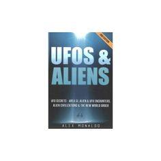 UFOs and Aliens : Ufo Secrets - Area 51, Alien & Ufo Encounters, Alien Civilizations & the New World