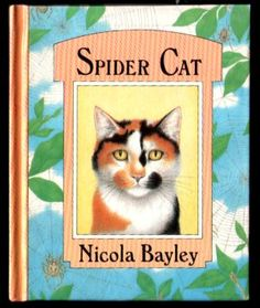 bookfront: Spider Cat Nicola Bayley - this was a series of books, exquisitely detailing cats as other animals.