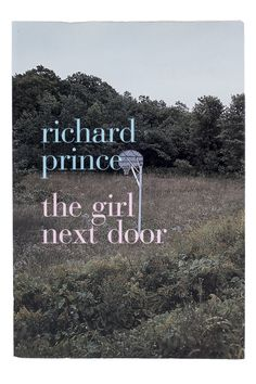 At a distance and close up, this is as autobiographic as Richard Prince gets. Photographed between 1996 and Prince strives to present a democratic view of the surroundings of his home in upstate Girl Next Door, Close Up, Good Books, Prince, Nyc, Richard Richard, Distance, Lost, Shop