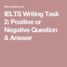 check out sample ielts essay questions to help you be well  ielts writing task 2 positive or negative question answer