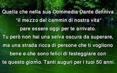 Quella che nella sua Commedia Dante definiva - 50 anni - bene e che sono felici di festeggiare con