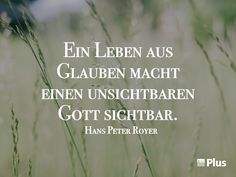 """""""A life of faith makes an invisible God visible. Bible Qoutes, Biblical Quotes, Encouragement Quotes, Faith Quotes, Hans Peter Royer, Women Of Faith, Quotes And Notes, God Loves Me, God First"""