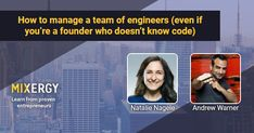 How to manage a team of engineers (even if you're a founder who doesn't know code) - Mixergy Little Company, Risk Management, A Team, 10 Years, Really Cool Stuff, Things I Want, Give It To Me, Engineering, Interview