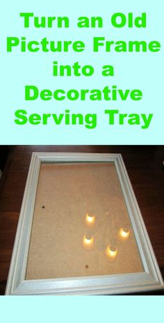 Repurposed Old Picture Frames To Serving Trays