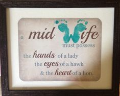 "Gift for a midwife - found the quote online.. Decided to make the ""w"" with the footprints of the baby who's birth she attended. Beautiful!"