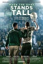 When the Game Stands Tall | 2014 | Inspired by a true story, WHEN THE GAME STANDS TALL tells the remarkable journey of legendary football coach Bob Ladouceur (Jim Caviezel), who took the De La Salle High School Spartans from obscurity to a 151-game winning streak that shattered all records for any American sport.
