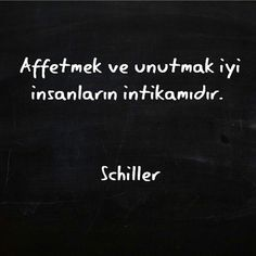 Affetmek ve unutmak iyi insanların intikamıdır. - Friedrich Schiller